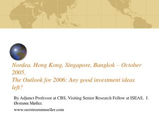 Nordea. Hong Kong, Singapore, Bangkok   October 2005.  The Outlook for 2006: Any good investment ideas left
