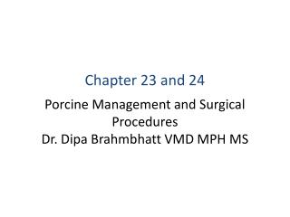 Porcine Management and Surgical Procedures Dr. Dipa Brahmbhatt VMD MPH MS