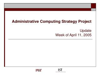 Administrative Computing Strategy Project   Update Week of April 11, 2005