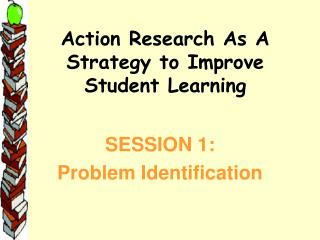 Action Research As A Strategy to Improve Student Learning