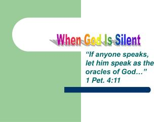 If anyone speaks,   let him speak as the oracles of God                 1 Pet. 4:11