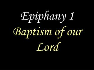 Epiphany 1 Baptism of our Lord