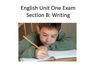 English Unit One Exam Section B: Writing