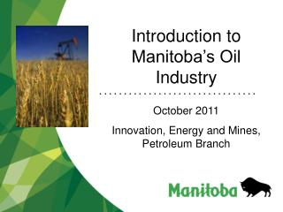 Introduction to  Manitoba s Oil Industry