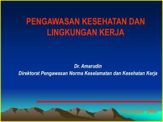 Dr. Amarudin Direktorat Pengawasan Norma Keselamatan dan Kesehatan Kerja