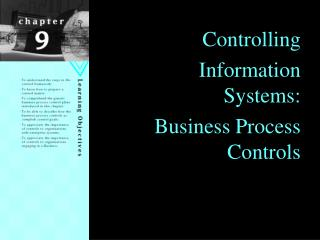 Controlling  Information Systems: Business Process Controls