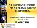 THE BENEFICIATION STRATEGY  FOR THE MINERALS INDUSTRY OF SOUTH AFRICA   PRESENTATION TO THE SELECT COMMITTEE ON ECONOMIC