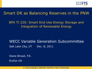 Smart DR as Balancing Reserves in the PNW  BPA TI 220: Smart End-Use Energy Storage and Integration of Renewable Energy