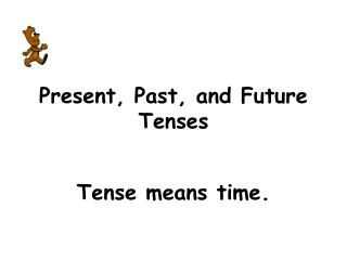 Present, Past, and Future Tenses