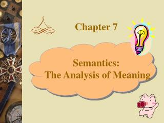 Chapter 7     Semantics:  The Analysis of Meaning