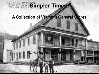 Simpler Times:  A Collection of Vermont General Stores     by   Christopher ODonnell        January 12, 2008