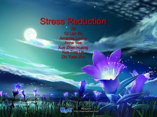 Stress Reduction By Qi Lan Xu Amanda Leung Anna Yee Xue Zhen Huang Xue Ting Lin Zhi Yuan Zhu
