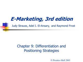 E-Marketing, 3rd edition  Judy Strauss, Adel I. El-Ansary, and Raymond Frost