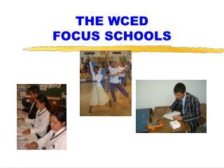 THE WCED  FOCUS SCHOOLS