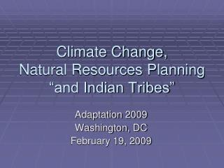 Climate Change,  Natural Resources Planning  and Indian Tribes