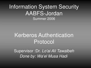 Information System Security AABFS-Jordan Summer 2006   Kerberos Authentication Protocol