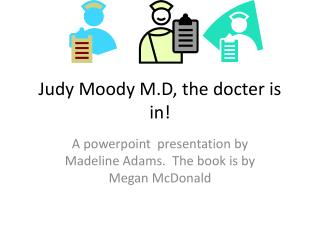 Judy Moody M.D, the docter is in