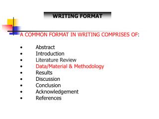 A COMMON FORMAT IN WRITING COMPRISES OF:          Abstract         Introduction         Literature Review         Data