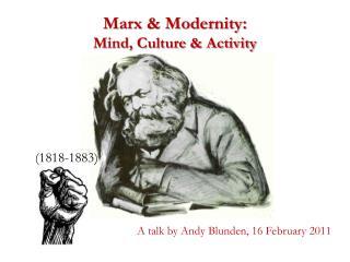 Marx  Modernity: Mind, Culture  Activity