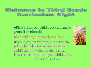 Please find your child s desk and make yourself comfortable.   We will begin promptly at 7:30pm. While you are waiting,