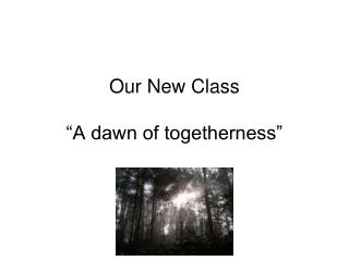Our New Class   A dawn of togetherness