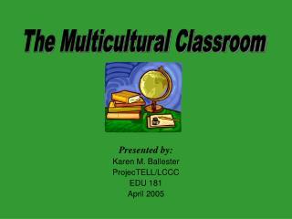 Presented by: Karen M. Ballester ProjecTELL
