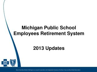 Michigan Public School Employees Retirement System   2013 Updates