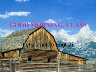 GOOD MORNING, CLASS