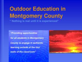 Outdoor Education in Montgomery County   Nothing is real until it is experienced