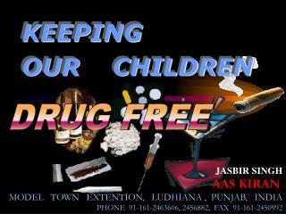 JASBIR SINGH AAS KIRAN  MODEL   TOWN   EXTENTION,   LUDHIANA ,  PUNJAB,   INDIA PHONE  91-161-2463606, 2456882,  FAX  91