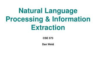 Natural Language Processing  Information Extraction  CSE 573  Dan Weld
