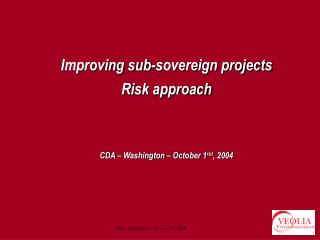 Improving sub-sovereign projects Risk approach    CDA   Washington   October 1rst, 2004