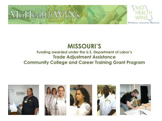 MISSOURI S  Funding awarded under the U.S. Department of Labor s Trade Adjustment Assistance Community College and Caree