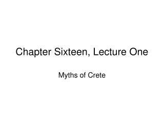 Chapter Sixteen, Lecture One
