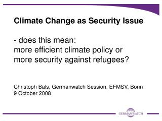 Climate Change as Security Issue   - does this mean:  more efficient climate policy or  more security against refugees
