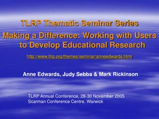 TLRP Thematic Seminar Series Making a Difference: Working with Users to Develop Educational Research  tlrp