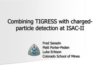 Combining TIGRESS with charged-particle detection at ISAC-II