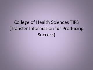 College of Health Sciences TIPS Transfer Information for Producing Success