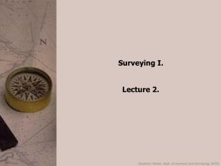 Surveying I.   Lecture 2.