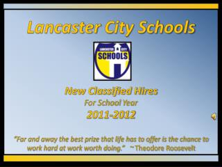 Lancaster City Schools      New Classified Hires  For School Year  2011-2012    Far and away the best prize that life ha