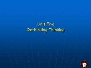 Unit Five Rethinking Thinking