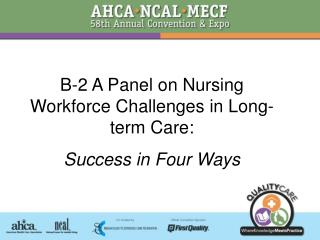 B-2 A Panel on Nursing Workforce Challenges in Long-term Care: Success in Four Ways
