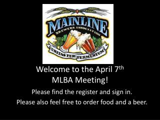 Welcome to the April 7th  MLBA Meeting