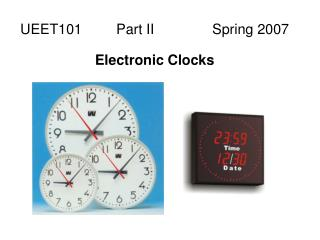 UEET101  Part II  Spring 2007  Electronic Clocks