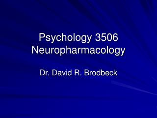Psychology 3506 Neuropharmacology