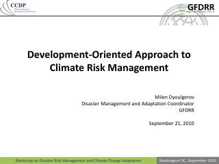Development-Oriented Approach to Climate Risk Management      Milen Dyoulgerov  Disaster Management and Adaptation Coord
