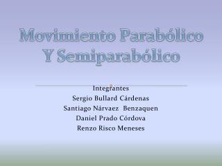 Integrantes Sergio Bullard C rdenas Santiago N rvaez  Benzaquen  Daniel Prado C rdova Renzo Risco Meneses