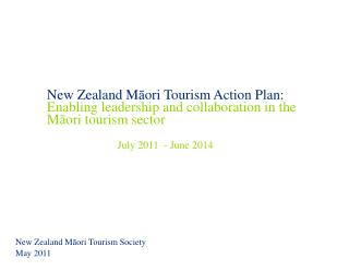 New Zealand Maori Tourism Action Plan: Enabling leadership and collaboration in the Maori tourism sector    July 2011  -