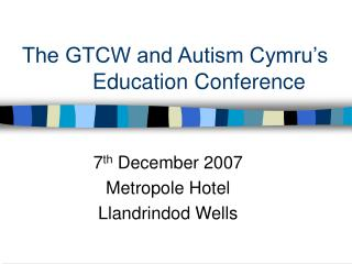 The GTCW and Autism Cymru s          Education Conference