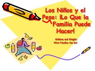 Los Ni os y el Peso:  Lo Que la      Familia Puede Hacer  Children and Weight:  What Families Can Do